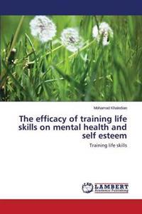 The Efficacy of Training Life Skills on Mental Health and Self Esteem