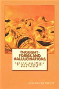 Thought-Forms and Hallucinations: Some Curious Effects of the Holographic Mind Process