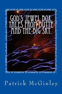 God's Jewel Box. Tales from the Butte and the Big Sky.