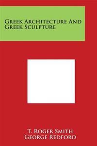 Greek Architecture and Greek Sculpture