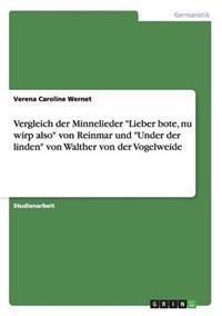 Vergleich Der Minnelieder Lieber Bote, NU Wirp Also Von Reinmar Und Under Der Linden Von Walther Von Der Vogelweide