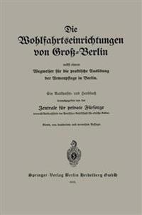 Die Wohlfahrtseinrichtungen Von Gro -Berlin Nebst Einem Wegweiser F r Die Praktische Aus bung Der Armenpflege in Berlin