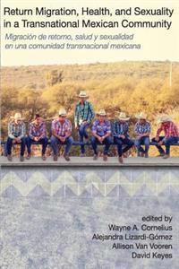 Return Migration, Health, and Sexuality in a Transnational Mexican Community: Migración de Retorno, Salud Y Sexualidad En Una Comunidad Mexicana Trans