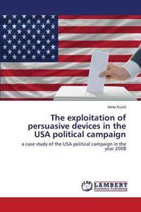 The Exploitation of Persuasive Devices in the USA Political Campaign