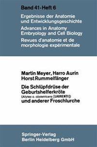Die Schlupfdruse Der Geburtshelferkrote (Alytes O. Obstetricans [Laurenti]) Und Anderer Froschlurche