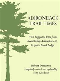 Adirondack Trail Times: With Suggested Tips from Keene Valley, Adirondak Loj, and Johns Brooks Lodge