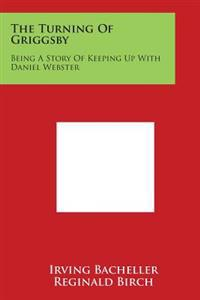 The Turning of Griggsby: Being a Story of Keeping Up with Daniel Webster