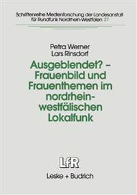 Ausgeblendet? -- Frauenbild Und Frauenthemen Im Nordrhein-Westf lischen Lokalfunk