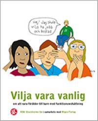 Vilja vara vanlig : om att vara förälder till barn med funktionsnedsättning