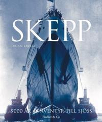 Skepp : 5 000 år av äventyr till sjöss