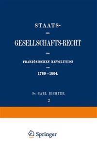 Staats- Und Gesellschafts-Recht Der Franz sischen Revolution Von 1789-1804