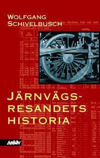 Järnvägsresandets historia : om rummets och ridens industrialisering under