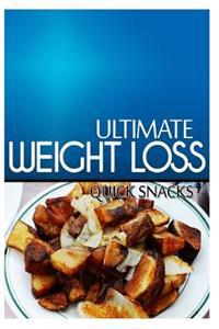 Ultimate Weight Loss - Quick Snacks: Ultimate Weight Loss Cookbook