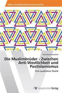 Die Muslimbruder - Zwischen Anti-Westlichkeit Und Postislamismus