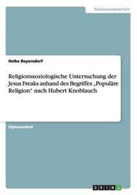 """Religionssoziologische Untersuchung Der Jesus Freaks Anhand Des Begriffes """"Populare Religion"""" Nach Hubert Knoblauch"""