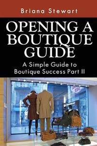 Opening a Boutique Guide: A Simple Guide to Boutique Success Part II