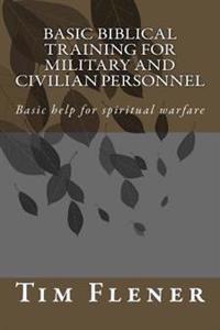 Basic Biblical Training for Military and Civilian Personnel: Basic Help for Spiritual Warfare