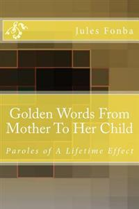 Golden Words from Mother to Her Child: Paroles of a Lifetime Effect