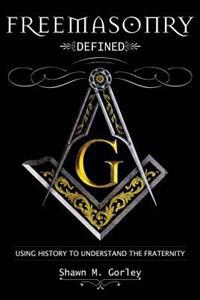 Freemasonry Defined: Using History to Understand the Fraternity