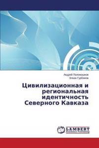Tsivilizatsionnaya I Regional'naya Identichnost' Severnogo Kavkaza