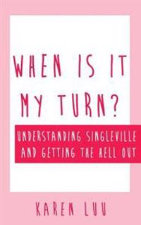 When Is It My Turn?: Understanding Singleville and Getting the Hell Out