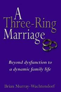A Three-Ring Marriage: Beyond Dysfunction to a Dynamic Family Life
