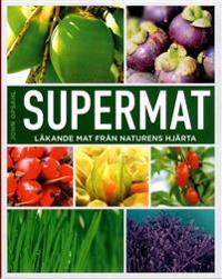 Supermat : läkande mat från naturens hjärta