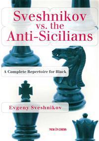 Sveshnikov Vs the Anti-Sicilians: A Repertoire for Black