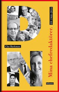 Mina chefredaktörer : DN 1968-2014