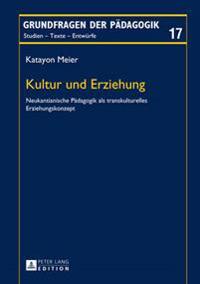 Kultur Und Erziehung: Neukantianische Paedagogik ALS Transkulturelles Erziehungskonzept