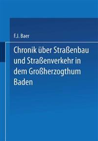 Chronik �ber Stra�enbau Und Stra�enverkehr in Dem Gro�herzogthum Baden