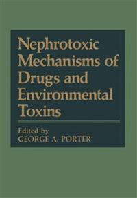 Nephrotoxic Mechanisms of Drugs and Environmental Toxins