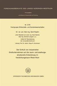Der Einfluß Von Industriellen Großunternehmen Auf Die Raum- Und Siedlungsstrukturelle Entwicklung Im Verdichtungsraum Rhein-ruhr