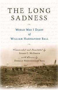 The Long Sadness: World War I Diary of William Hannaford Ball