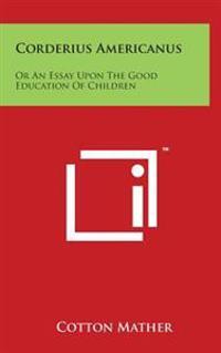 Corderius Americanus: Or an Essay Upon the Good Education of Children