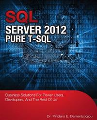 SQL Server 2012 Pure T-SQL: Business Solutions for Power Users, Developers, and the Rest of Us