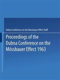 Proceedings of the Dubna Conference on the Mössbauer Effect 1963