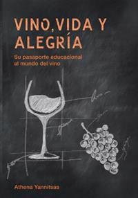 Vino, Vida y Alegria: Su Pasaporte Educacional Al Mundo del Vino