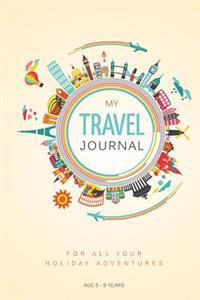 My Travel Journal: A Journal for 10 Family Vacations: 5 - 9 Years