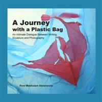 A Journey with a Plastic Bag: An Intimate Dialogue Between Writing, Sculpture and Photography