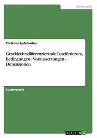 Geschlechtsdifferenzierende Leseforderung. Bedingungen - Voraussetzungen - Dimensionen