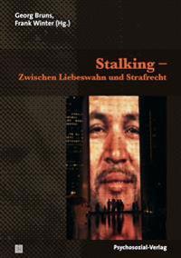 Stalking - Zwischen Liebeswahn und Strafrecht