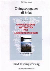 Øvingsoppgaver til boka Grunnleggende matematikk for lærerutdanningen med løsningsforslag - Ole Petter Jensen | Ridgeroadrun.org