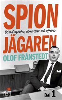Spionjägaren. D. 1, Bland agenter, terrorister och affärer