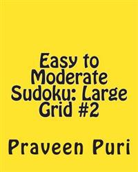 Easy to Moderate Sudoku: Large Grid #2: Fun and Logical Sudoku