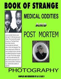 Book of Strange Medical Oddities and Post Mortem Photography: Strange Medical Oddities