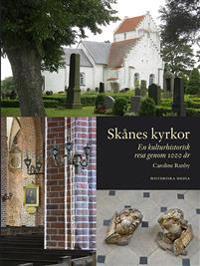 Skånes kyrkor : en kulturhistorisk resa genom 1000 år