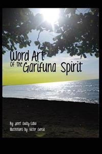 Word Art of the Garifuna Spirit: A Collection of Spirit-Filled Poems and Illustrations