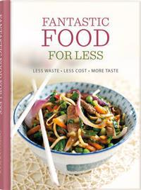Fantastic food for less - less waste, less cost, more taste