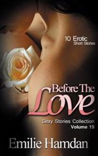 Before the Love: 10 Erotic Short Stories